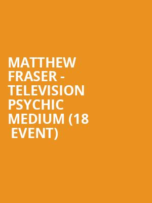 Matthew Fraser - Television Psychic Medium (18+ Event) at Mechanics Hall