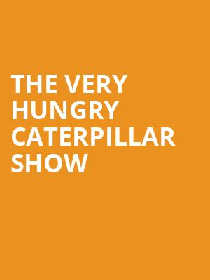 The Very Hungry Caterpillar Show at Hanover Theatre for the Performing Arts